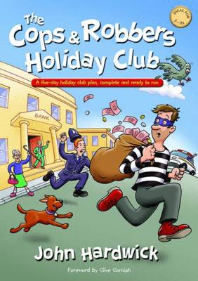 The Cops and Robbers Holiday Club!: A Five-day Holiday Club Plan, Complete and Ready-to-run (BOK)