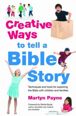 Creative Ways to Tell a Bible Story: Techniques and Tools for Exploring the Bible with Children and (BOK)