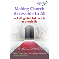 Making Church Accessible to All: Including Disabled People in Church Life (BOK)