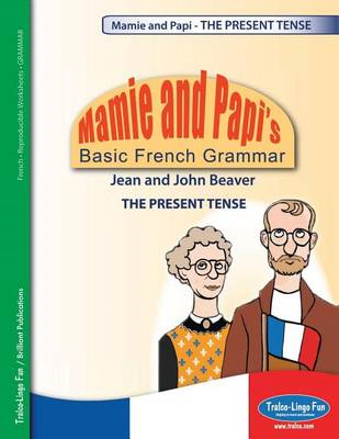 Mamie and Papi's Basic French Grammar - the Present Tense (BOK)