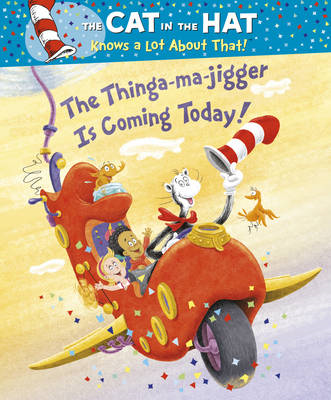 The Cat in the Hat Knows a Lot About That!: The Thinga-ma-jigger is Coming Today! (BOK)