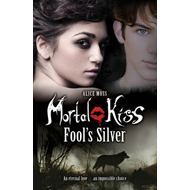 Mortal Kiss: Fool's Silver (BOK)