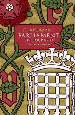 Parliament: The Biography (Volume II - Reform) (BOK)