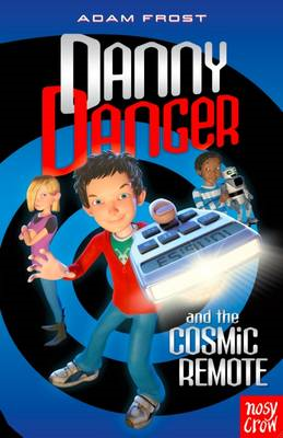 Danny Danger and the Cosmic Remote (BOK)
