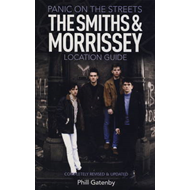 Panic on the Streets: The Smiths and Morrissey Location Guide (BOK)