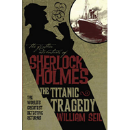 The Further Adventures of Sherlock Holmes: Titanic Tragedy (BOK)