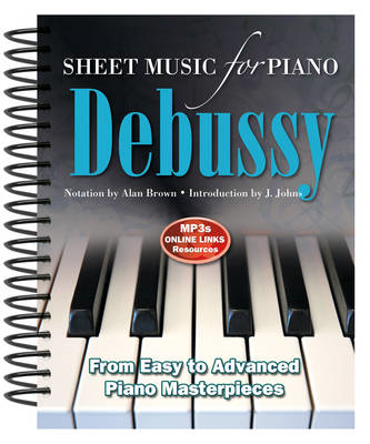 Claude Debussy: Sheet Music for Piano: From Easy to Advanced; Over 25 Masterpieces (BOK)