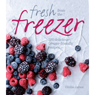 Fresh from the Freezer: 100 Delicious, Freezer-Friendly Recipes (BOK)