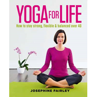 Yoga for Life: How to Stay Strong, Flexible and Balanced Over 40 (BOK)