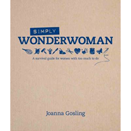 Simply Wonderwoman: A Survival Guide for Women with Too Much To Do (BOK)
