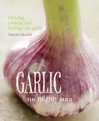 Garlic: the Mighty Bulb (BOK)