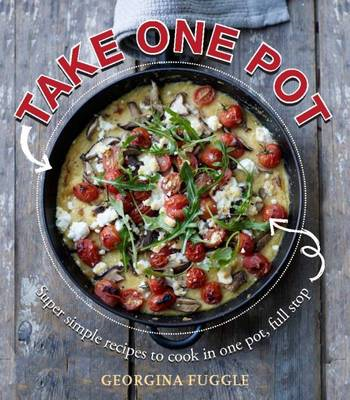 Take One Pot: Super Simple Recipes Cooked in One Pot, Full Stop (BOK)