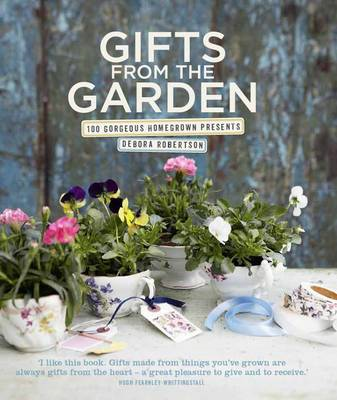 Gifts from the Garden: 100 Gorgeous Homegrown Presents (BOK)