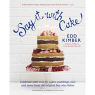 Say It With Cake: Celebrate with Over 80 Cakes, Puddings, Pies and More from the Original Boy Who Ba (BOK)