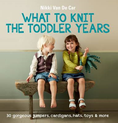 What to Knit the Toddler Years (BOK)