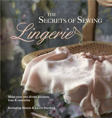 Secrets of Sewing Lingerie: Make your own divine knickers, b (BOK)