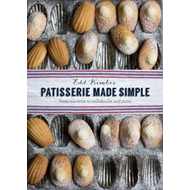 Patisserie Made Simple: From macaron to millefeuille and mor (BOK)
