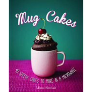 Mug Cakes: 40 Speedy Cakes to Make in a Microwave (BOK)