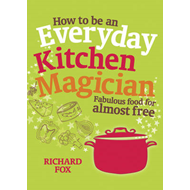 How to be an Everyday Kitchen Magician: Fabulous Food for Almost Free (BOK)