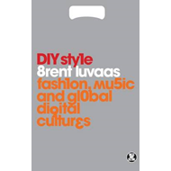 DIY Style: Fashion, Music and Global Digital Cultures (BOK)