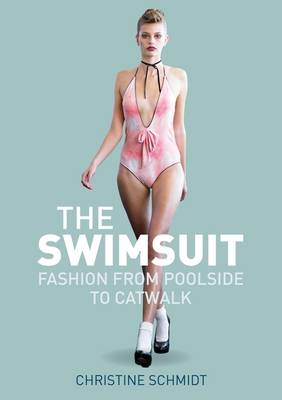 The Swimsuit: Fashion from Poolside to Catwalk (BOK)