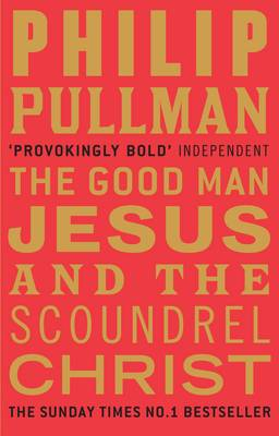 The Good Man Jesus and the Scoundrel Christ (BOK)