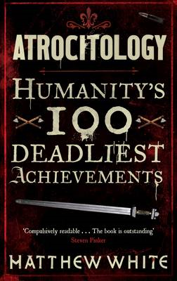 Atrocitology: Humanity's 100 Deadliest Achievements (BOK)