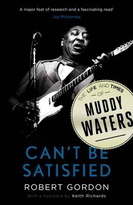 Can't be Satisfied: The Life and Times of Muddy Waters (BOK)