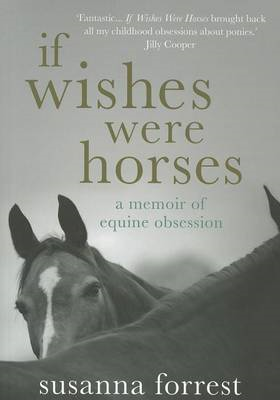 If Wishes Were Horses: A Memoir of Equine Obsession (BOK)