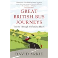 Great British Bus Journeys: Travels Through Unfamous Places (BOK)