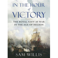 In the Hour of Victory: The Royal Navy at War in the Age of Nelson (BOK)