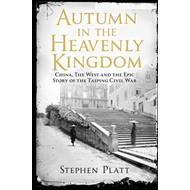 Autumn in the Heavenly Kingdom: China, the West and the Epic Story of the Taiping Civil War (BOK)