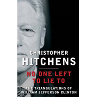 No One Left to Lie to: The Triangulations of William Jefferson Clinton (BOK)