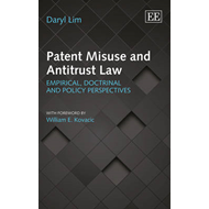 Patent Misuse and Antitrust Law: Empirical, Doctrinal and Policy Perspectives (BOK)