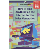 How to Find Anything on the Internet for the Older Generatio (BOK)