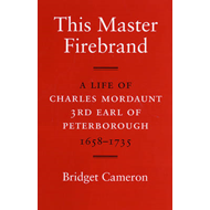 This Master Firebrand: A Life of Charles Mordaunt 3rd Earl of Peterborough 1658-1735 (BOK)