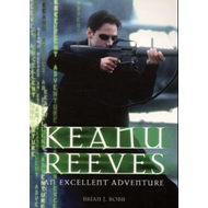 Keanu Reeves: An Excellent Adventure (BOK)