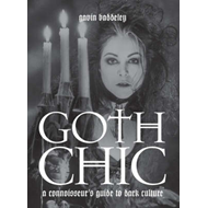 Goth Chic: A Connoisseur's Guide To Dark Culture (BOK)