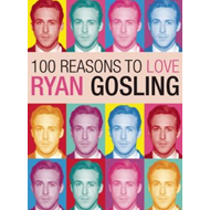 100 Reasons to Love Ryan Gosling (BOK)