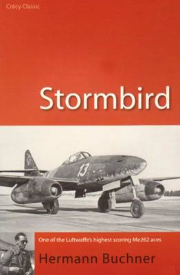Stormbird: One of the Luftwaffe's Highest Scoring Me262 Aces (BOK)