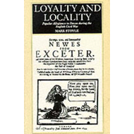 Loyalty and Locality: Popular Allegiance in Devon During the English Civil War (BOK)