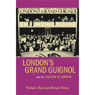 London's Grand Guignol and the Theatre of Horror (BOK)