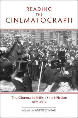 Reading the Cinematograph: The Cinema in British Short Fiction 1896-1912 (BOK)