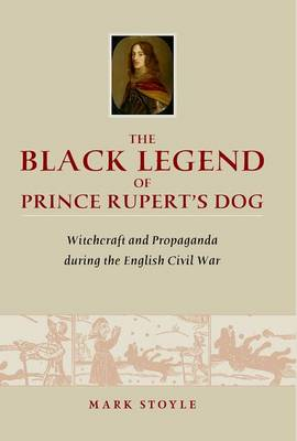 The Black Legend of Prince Rupert's Dog: Witchcraft and Propaganda During the English Civil War (BOK)