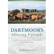 Dartmoor's Alluring Uplands: Transhumance and Pastoral Management in the Middle Ages (BOK)