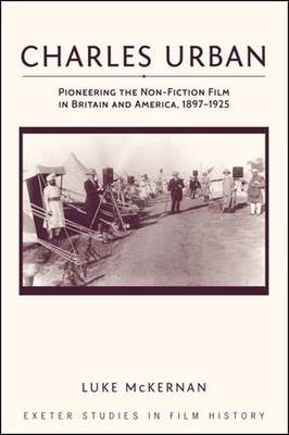 Charles Urban: Pioneering the Non-Fiction Film in Britain and America, 1897 - 1925 (BOK)
