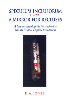 Speculum Inclusorum / A Mirror for Recluses: A late-Medieval Guide for Anchorites and its Middle Eng (BOK)