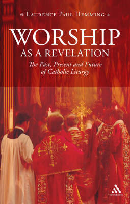 Worship as a Revelation: The Past Present and Future of Catholic Liturgy (BOK)