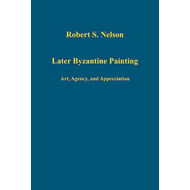 Later Byzantine Painting: Art, Agency and Appreciation (BOK)