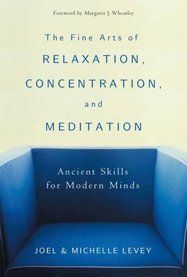 The Fine Arts of Relaxation, Concentration and Meditation: Ancient Skills for Modern Minds (BOK)